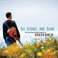 Six Strings and Shiva: The Healing Mantra Music of Steve Gold — Steve Gold