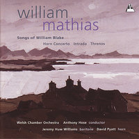Mathias: Songs of William Blake, Horn Concerto, et al. — Welsh Chamber Orchestra, Anthony Hose