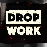 Drop / / Work — JiKay