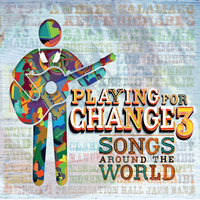 Playing For Change 3: Songs Around The World — Playing for Change
