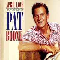 April Love: The Very Best of Pat Boone — Pat Boone