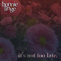 It's Not Too Late — Bonnie Linge