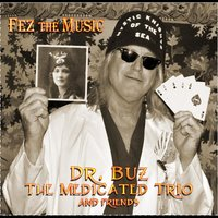 Fez the Music — Dr. Buz & The Medicated Trio