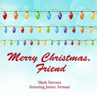 Merry Christmas, Friend (feat. James Armani) — James Armani, MARK STEVENS