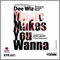 Music Makes You Wanna — Lenny Fontana, Universal Sounds Band, Dee Wiz