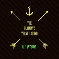 The Ultimate Trendy Sound — Ray Anthony