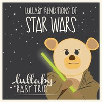 Lullaby Renditions of Star Wars — Lullaby Baby Trio