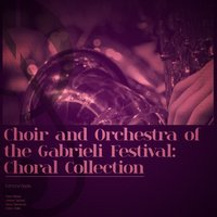 Choir and Orchestra of the Gabrieli Festival: Choral Collection — Choir of the Gabrieli Festival