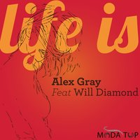 Life Is — Alex Gray, Will Diamond, Alex Gray feat.Will Diamond