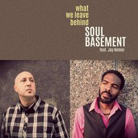 What We Leave Behind — Soul Basement, Jay Nemor
