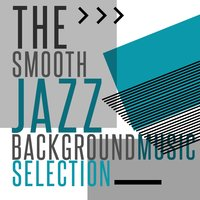 The Smooth Jazz Background Music Selection — Chill Jazz Masters, Smooth Jazz & Smooth Jazz All-Stars, Background Music Masters, Smooth Jazz & Smooth Jazz All-Stars|Background Music Masters|Chill Jazz Masters