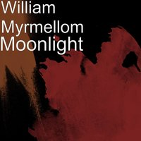 Moonlight — William Myrmellom