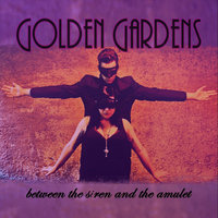 Between the Siren and the Amulet — Golden Gardens