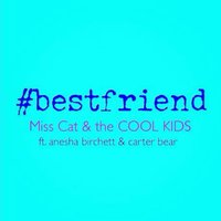 Best Friend (feat. Anesha Birchett & Carter Bear) — Anesha Birchett, Carter Bear, Miss Cat & The Cool Kids