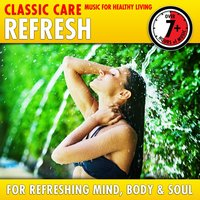 Refresh: Classic Care - Music for Healthy Living for Refreshing Mind, Body & Soul — Francisco Tárrega, Franz Lehár, Vittorio Monti, Franz Von Suppe, Christian Sinding