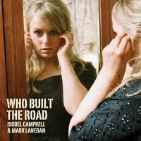 Who Built The Road — Mark Lanegan, Isobel Campbell