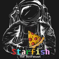 Only Here for the Pizza — Starfish The Astronaut