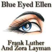 Blue Eyed Ellen — Frank Luther And Zora Layman