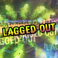Lagged Out — Phantaboulous