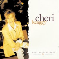 What Matters Most — Cheri Keaggy