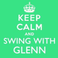 Keep Calm and Swing With Glenn — Glenn Miller