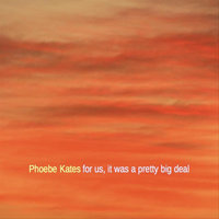 For Us, It Was a Pretty Big Deal — Phoebe Kates