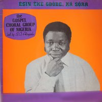 Esin Eke Gbode Kan Sora — The Gospel Choral Group of Nigeria