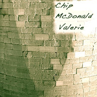 Valerie — Chip McDonald