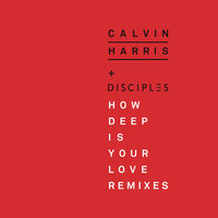 How Deep Is Your Love — Calvin Harris, Disciples