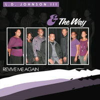 Revive Me Again — LD Johnson III & The Way