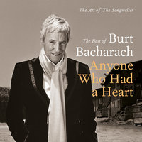 Anyone Who Had A Heart - The Art Of The Songwriter / Best Of — Burt Bacharach