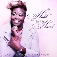 Hold to His Hand — Lady Tawanda Jefferson