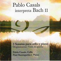 Pablo Casals Interpreta Bach, Vol. 2 (3 Sonatas para Cello y Piano) — Pablo Casals