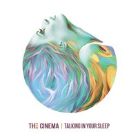 Talking in Your Sleep — The Cinema