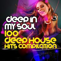 Deep in My Soul: 100 Deep House Hits — Deep House Music, Deep Electro House Grooves, Brazil Beat, Brazil Beat|Deep Electro House Grooves|Deep House Music