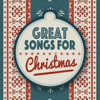 Great Songs for Christmas — Greatest Christmas Songs