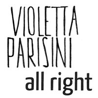 All Right — Violetta Parisini