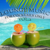 Lounge Music, For Cocktails Only, Vol. 2 — сборник