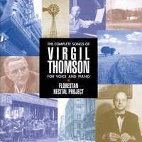 The Complete Songs Of Virgil Thomson for voice and piano — Virgil Thomson, Florestan Recital Project