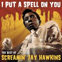 "I Put A Spell On You -  ""The Best Of"" — Screamin' Jay Hawkins"