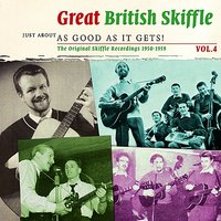 Great British Skiffle - Just About As Good As It Gets!, Vol. 4 — сборник