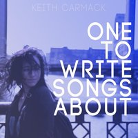 One to Write Songs About — Keith Carmack