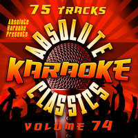 Absolute Karaoke Presents - Absolute Karaoke Classics Vol. 74 — Absolute Karaoke
