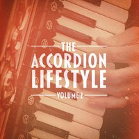 The Accordion Lifestyle, Vol. 2 (Masters of the Accordion Play Traditional and Popular Songs) — Cafe Accordion Orchestra, Accordion Festival, Acordeon Band, Феликс Мендельсон