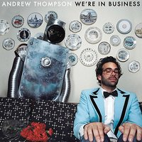 We're In Business — Andrew Thompson