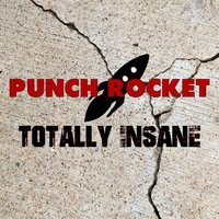 Totally Insane — Punch Rocket