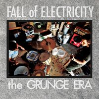 The Grunge Era — Fall of Electricity