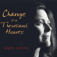 Change is a Thousand Hearts — Rachel Nelson
