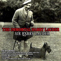 The Immortal Harry Lauder — Sir Harry Lauder