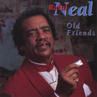 Old Friends — Raful Neal